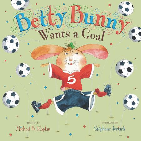 Betty Bunny Wants a Goal by Michael Kaplan