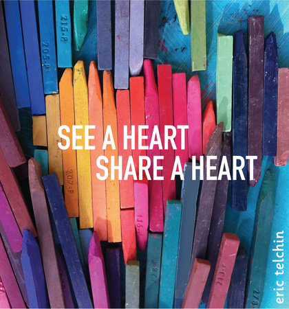 See a Heart, Share a Heart by Eric Telchin