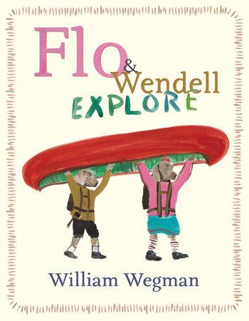 Flo & Wendell Explore by William Wegman