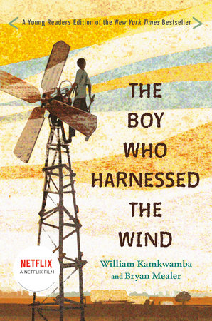 The Boy Who Harnessed the Wind by William Kamkwamba and Bryan Mealer