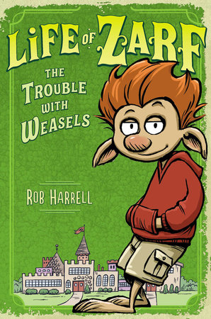 Life of Zarf: The Trouble with Weasels by Rob Harrell
