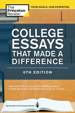 College Essays That Made a Difference, 6th Edition by Princeton Review
