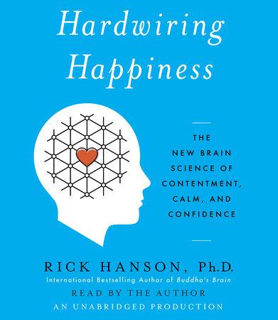 Hardwiring Happiness by Rick Hanson