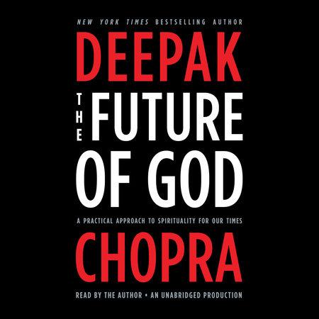 The Future of God by Deepak Chopra, M.D.