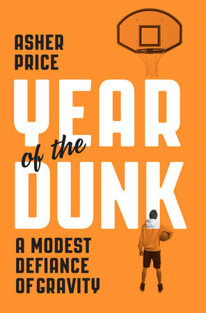 Year of the Dunk by Asher Price