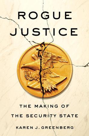 Rogue Justice by Karen J. Greenberg