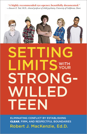 Setting Limits with your Strong-Willed Teen by Robert J. MacKenzie, Ed.D.