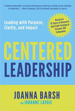 Centered Leadership by Joanna Barsh and Johanne Lavoie
