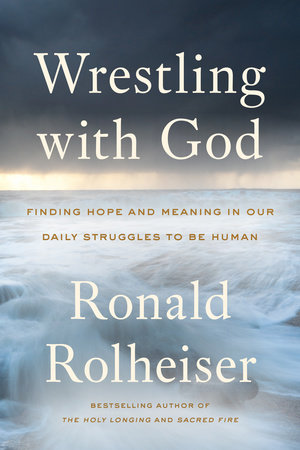 Wrestling with God by Ronald Rolheiser