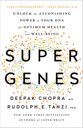 Super Genes by Deepak Chopra, M.D. and Rudolph E. Tanzi, Ph.D.