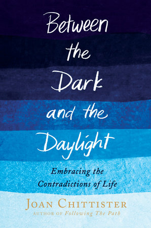 Between the Dark and the Daylight by Joan Chittister