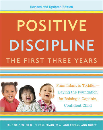 Positive Discipline: The First Three Years, Revised and Updated Edition by Jane Nelsen, Cheryl Erwin and Roslyn Duffy