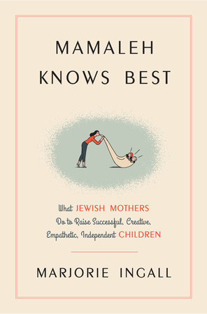 Mamaleh Knows Best by Marjorie Ingall