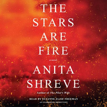 The Stars Are Fire by Anita Shreve  PenguinRandomHousecom