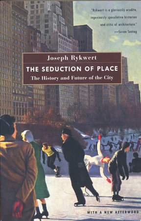 The Seduction of Place by Joseph Rykwert