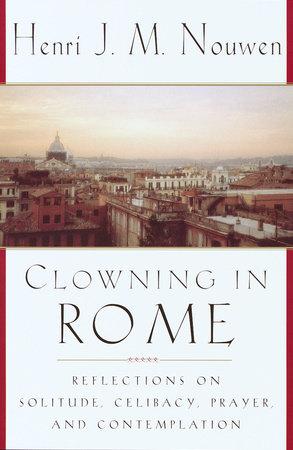 Clowning in Rome by Henri J.M. Nouwen