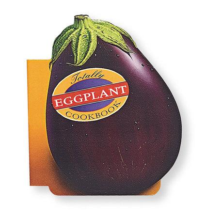 Totally Eggplant Cookbook by Helene Siegel and Karen Gillingham