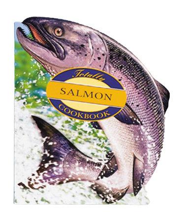 Totally Salmon Cookbook by Helene Siegel