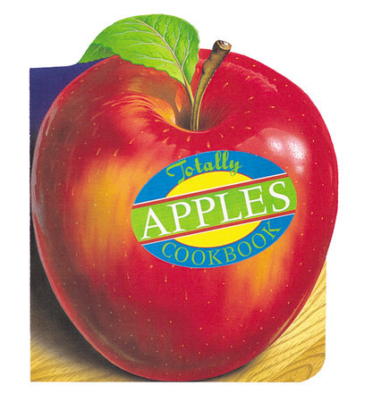 Totally Apples Cookbook by Helene Siegel and Karen Gillingham
