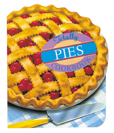 Totally Pies Cookbook by Helene Siegel and Karen Gillingham