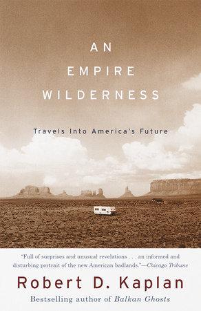 An Empire Wilderness by Robert D. Kaplan