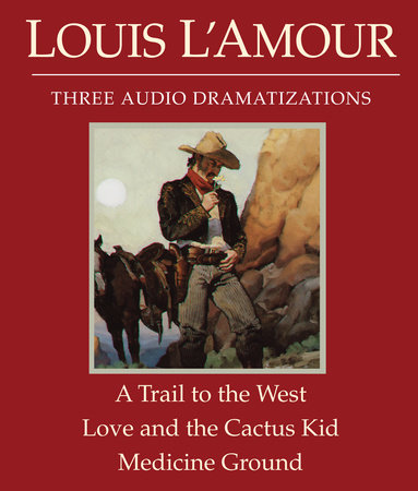 A Trail to the West/Love and the Cactus Kid/Medicine Ground by Louis L'Amour