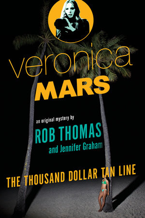Veronica Mars: An Original Mystery by Rob Thomas by Rob Thomas and Jennifer Graham