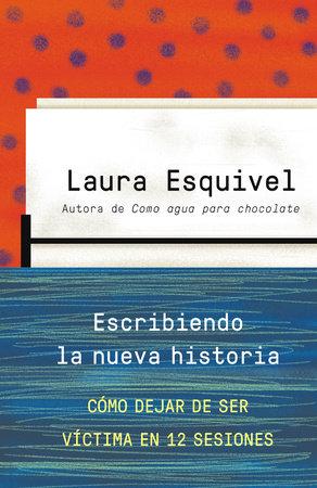 Escribiendo la nueva historia by Laura Esquivel