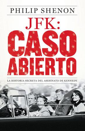 JFK: Caso abierto by Philip Shenon