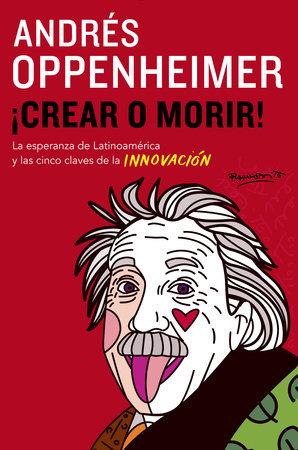 Crear o morir by Andres Oppenheimer