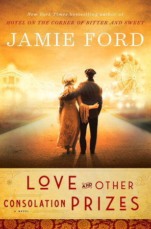 Love and Other Consolation Prizes by Jamie Ford