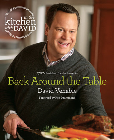 """Back Around the Table: An """"In the Kitchen with David"""" Cookbook from QVC's Resident Foodie by David Venable"""