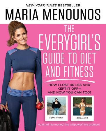 The EveryGirl's Guide to Diet and Fitness by Maria Menounos