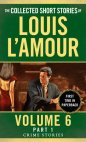 The Collected Short Stories of Louis L'Amour, Volume 6, Part 1