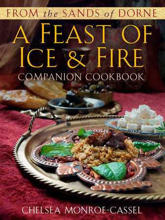 From the Sands of Dorne: A Feast of Ice & Fire Companion Cookbook by Chelsea Monroe-Cassel