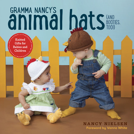 Gramma Nancy's Animal Hats (and Booties, Too!) by Nancy Nielsen