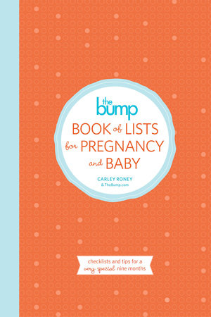 The Bump Book of Lists for Pregnancy and Baby by Carley Roney and The Editors of Thebump.Com