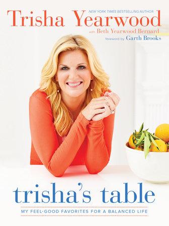 Trisha's Table by Trisha Yearwood and Beth Yearwood Bernard
