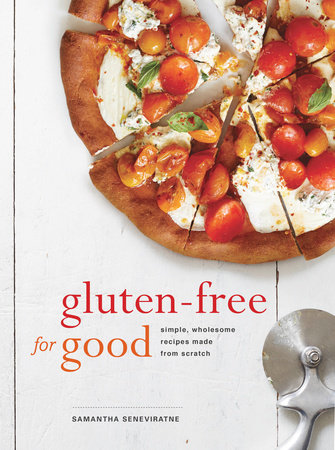 Gluten-Free for Good by Samantha Seneviratne