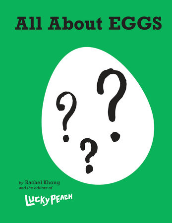 Lucky Peach All About Eggs by Rachel Khong and the editors of Lucky Peach
