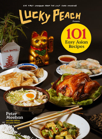 Lucky Peach Presents 101 Easy Asian Recipes by Peter Meehan and the editors of Lucky Peach