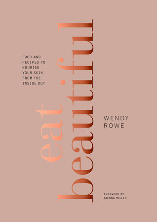 Eat Beautiful by Wendy Rowe