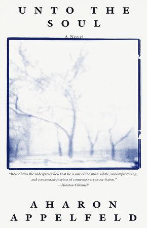 Unto the Soul by Aharon Appelfeld