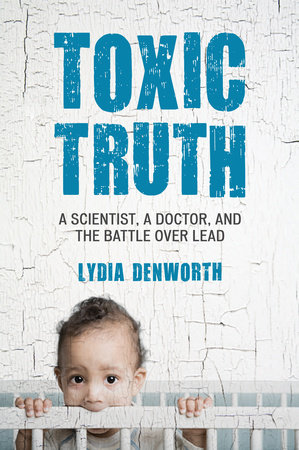 Toxic Truth by Lydia Denworth