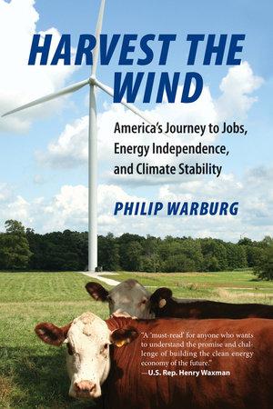 Harvest the Wind by Philip Warburg
