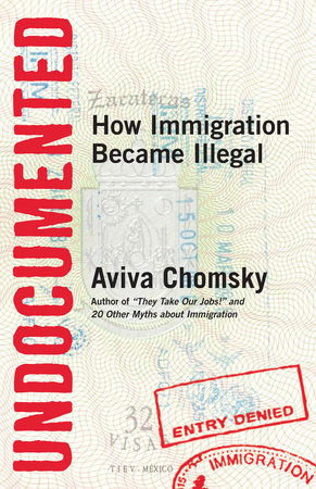 Undocumented by Aviva Chomsky