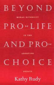 Beyond Pro-Life and Pro-Choice