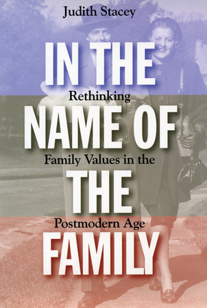 In the Name of the Family by Judith Stacey