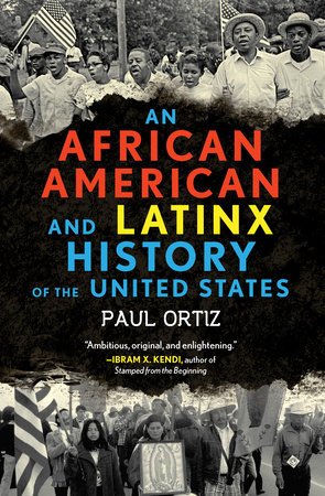An African American and Latinx History of the United States by Paul Ortiz