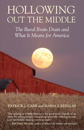 Hollowing Out the Middle by Patrick J. Carr and Maria J. Kefalas